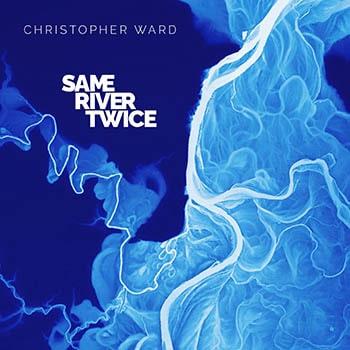 Christopher Ward - Same River Twice album cover